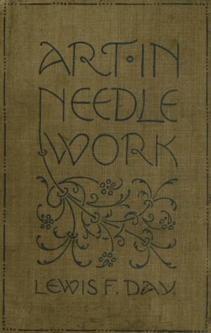 Lewis F. Day and Mary Buckle's book: Art in Needlework, London 1900.