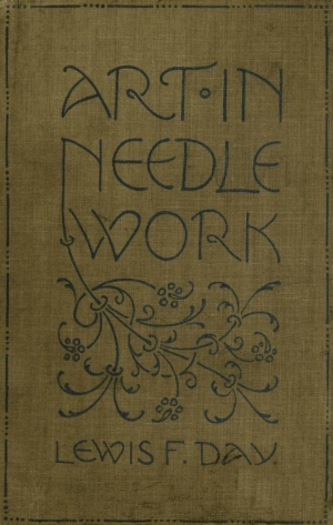 Cover of Lewis Foreman Day's 'Art in Needlework. A Book about Embroidery', 1900.