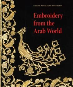 Embroidery from the Arab World, by Gillian Vogelsang-Eastwood